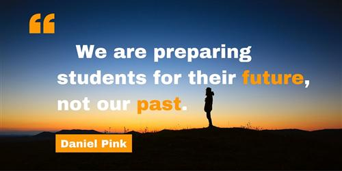We are preparing students for their future, not our past.